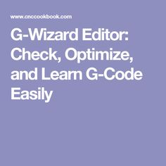 G-Wizard Editor:  Check, Optimize, and Learn G-Code Easily