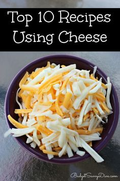 Top 10 Recipes Using Cheese