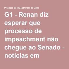 G1 - Renan diz esperar que processo de impeachment não chegue ao Senado - notícias em Processo de Impeachment de Dilma