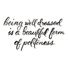 Being Nice, Women. Being well dressed is a beautiful form of politeness. > Fashion Quotes with Pictures. Great Quotes, Quotes To Live By, Me Quotes, Inspirational Quotes, Qoutes, Style Quotes, Famous Quotes, Motivational Quotes, Quirky Quotes