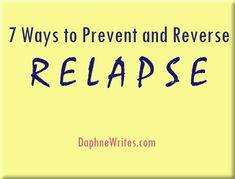 7 Ways to Prevent–and Reverse–Relapse (Part 1 of 2) | Daphne E. Tarango