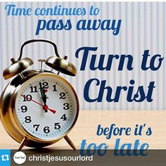 Time continues to pass away  *** Turn To Christ before it's too late.