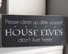 """Clean up after Yourself, House Elves Don't Live Here 12"""" x 5.5"""" Wooden Sign Harry Potter"""