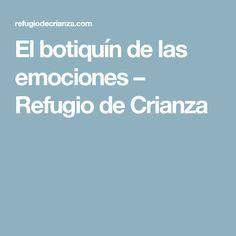 El botiquín de las emociones – Refugio de Crianza Conte, Psychology, Mindfulness, Teaching, School, Tips, Ideas Para, Baby, Kids Psychology