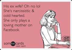 His ex wife? Oh no lol.  She's narcissistic & cold hearted.  She only plays a loving mother on Facebook (and for the judge)