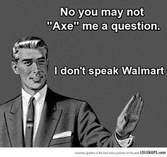 I don't speak Walmart hillarious!!!