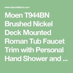 Moen T944BN Brushed Nickel Deck Mounted Roman Tub Faucet Trim with Personal Hand Shower and Built-In Diverter from the Eva Collection (Less Valve) - FaucetDirect.com