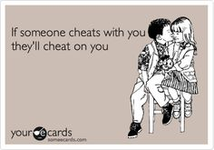 Funny Breakup Ecard: If someone cheats with you they'll cheat on you.