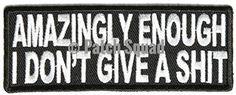 Amazingly Enough I Don't Give A Sh*t Funny MC Club New Biker Vest Patch PAT-2552