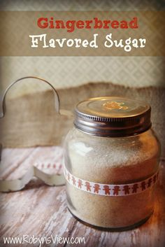 Gifts in a Jar: Gingerbread Flavored Sugar Think of all the things you can add a yummy flavored sugar like this to. Stir some into your morning coffee, add