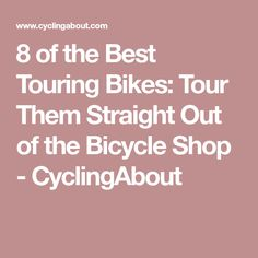 8 of the Best Touring Bikes: Tour Them Straight Out of the Bicycle Shop - CyclingAbout