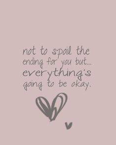 Everything's going to be okay <3