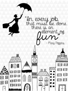 """Wise words from Disney Love this Mary Poppins quote for my office. """"In every job that must be done, there is an element of fun. Quotable Quotes, Motivational Quotes, Inspirational Quotes, Great Quotes, Quotes To Live By, Fun Work Quotes, Positive Work Quotes, Love My Job Quotes, Mary Poppins Quotes"""