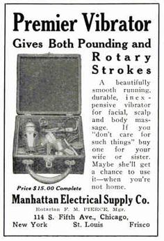 This 1914 vibrator advert. For your wife or sister to use. Um, when you're not home.  Wowwwwwwww!!