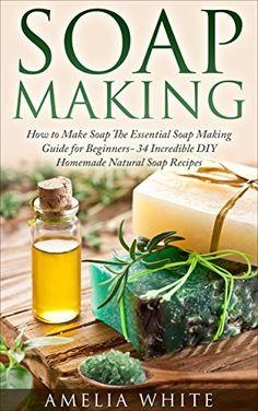 Soap Making: How to Make Soaps - The Essential Soap Making Guide for Beginners (34 Incredible DIY Homemade Natural Soap Recipes (Soap Making Recipes, Soap ... Soap Making for beginners, Essential Oils) by Jessica Virna, http://www.amazon.com/dp/B00X8V3O60/ref=cm_sw_r_pi_dp_N6hzvb1REZTBG