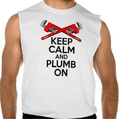 Keep Calm and Plumb on Sleeveless Shirt Tank Tops