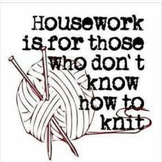 knitting humor Housework for those. Knitting Quotes, Knitting Humor, Crochet Humor, Knit Or Crochet, Knitting Yarn, Knitting Projects, Knitting Patterns, Knitting Needles, Sewing Humor