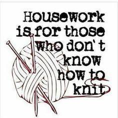knitting humor Housework for those. Knitting Quotes, Knitting Humor, Crochet Humor, Knitting Stitches, Knitting Yarn, Knitting Projects, Baby Knitting, Knitting Patterns, Knit Crochet