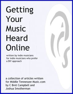 Getting Your #Music Heard Online: a collection of articles written for Middle Tennessee Music.com - a #DIY approach to online #marketing and #socialmedia written by #indie #musicians for indie musicians
