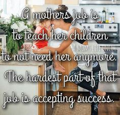 I sincerely hope that you can do a better job at this than your mother did for you... Keep Moving Forward!
