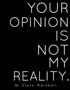 Your opinion is not my reality | Inspirational Quotes
