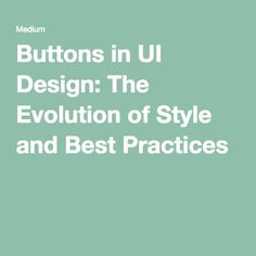 Buttons in UI Design: The Evolution of Style and Best Practices
