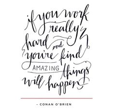If you work really hard and are kind amazing things will happen//Conan O'Brien…