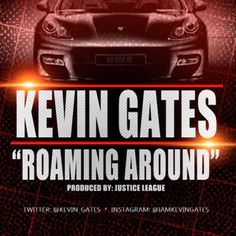 Kevin Gates - Roaming Around | New Music