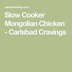 Slow Cooker Mongolian Chicken - Carlsbad Cravings