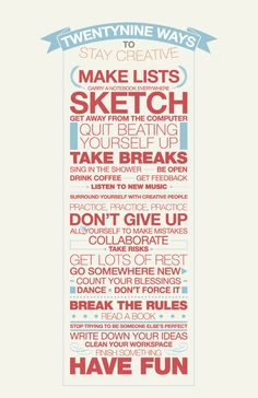 29 ways to stay creative - & these are just the simple ones! Enjoy life and find the other hundreds!