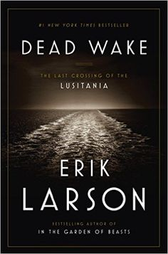 Amazon.com: Dead Wake: The Last Crossing of the Lusitania eBook: Erik Larson: Kindle Store