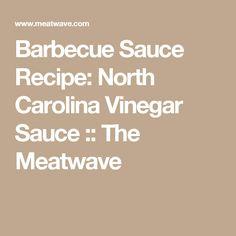 Barbecue Sauce Recipe: North Carolina Vinegar Sauce :: The Meatwave