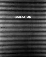 Isolation.