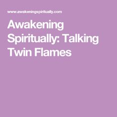 Awakening Spiritually: Talking Twin Flames