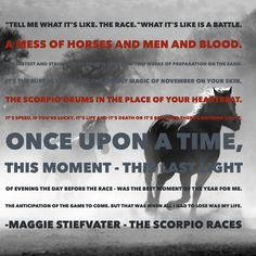 """""""Tell me what it's like, the race."""" What it's like is a battle. A mess of horses and men and blood."""" One of my favorite quotes from The Scorpio Races by Maggie Stiefvater Sci Fi Books, Ya Books, Books To Read, Maggie Stiefvater Books, The Scorpio Races, Book Blogs, Reading Stories, Graphic Quotes, Books For Teens"""