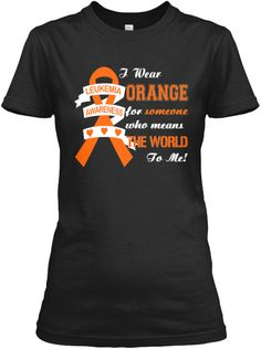 I Wear Orange For Leukemia Awareness