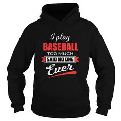 I Play Baseball Too Much Said No One Ever TShirt #gift #ideas #Popular #Everything #Videos #Shop #Animals #pets #Architecture #Art #Cars #motorcycles #Celebrities #DIY #crafts #Design #Education #Entertainment #Food #drink #Gardening #Geek #Hair #beauty #Health #fitness #History #Holidays #events #Home decor #Humor #Illustrations #posters #Kids #parenting #Men #Outdoors #Photography #Products #Quotes #Science #nature #Sports #Tattoos #Technology #Travel #Weddings #Women