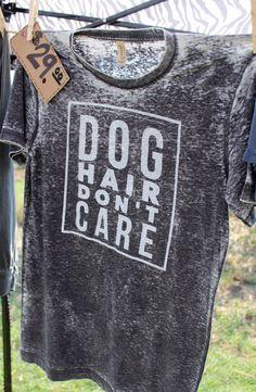 Dog Hair Don't Care- Short Sleeve Shirt by TreatDreams on Etsy https://www.etsy.com/listing/249892207/dog-hair-dont-care-short-sleeve-shirt