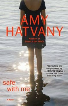 (18)Safe With Me by Amy Hatvany | Charlotte's Web of Books --  A fabulous new book by Amy Hatvany.  She looks at different sides of organ donation.  The family of the donor, the family of the recipient and the recipient.  Sure to tug on your heart strings!