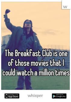 The Breakfast Club is one of those movies that I could watch a million times
