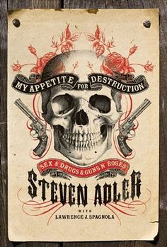 My Appetite for Destruction: Sex, Drugs, and Rock and Roll by Steven Adler