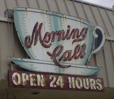 Morning Call - Open 24 Hours Someone please bring me a cup this big in the morning, drag me out of bed and drop me in front of the mac so I can get back to work! Vintage Neon Signs, Morning Call, I Love Coffee, Coffee Break, Morning Coffee, Roadside Attractions, Roadside Signs, Old Signs, Coffee Cafe