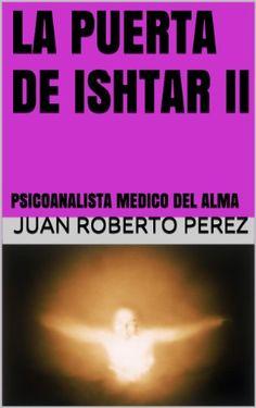 LA PUERTA DE ISHTAR II: PSICOANALISTA  MEDICO DEL ALMA (E... https://www.amazon.com.mx/dp/B00JKY8FM2/ref=cm_sw_r_pi_dp_eCewxbG125H6G