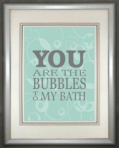 Bathroom Art Print, You are the Bubbles to My Bath. Modern Bathroom Decor