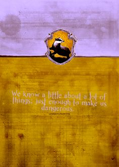 """""""We know a little about a lot of things; just enough to make us dangerous."""" House Slogans 