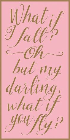 What I I Fall? ~OH~ But My Darling What If You Fly? #quote