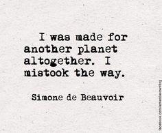 J'étais faite pour une autre planète je me suis trompée de destination. • Simone de Beauvoir