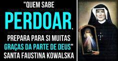 """""""Quem sabe perdoar, prepara para si muitas graças da parte de Deus."""" Santa Faustina Kowalska #Deus #graças #perdoar #SantaFaustina"""