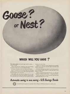 """Description: 1949 U.S. SAVINGS BONDS vintage print advertisement """"Goose? or Nest?""""""""Which Will You Have? Automatic saving is sure saving."""" Size: The dimensions of the full-page advertisement are approximately 11 inches x 14 inches (28cm x 36cm). Condition: This original vintage advertisement is in Very Good Condition unless otherwise noted ()."""