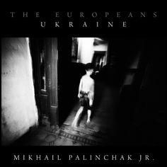doc! photo magazine presents: The Europeans -> Mikhail Palinchak Jr.